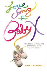 Love Song for Baby X | Cheryl Dumesnil |