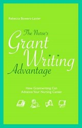 The Nurse's Grant Writing Advantage | Rebecca Bowers-lanier |