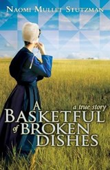 A Basketful of Broken Dishes | Naomi Mullet Stutzman |