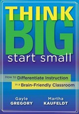 Think Big, Start Small | Gregory, Gayle ; Kaufeldt, Martha |