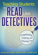 Teaching Students to Read Like Detectives | Fisher, Douglas ; Frey, Nancy ; Lapp, Diane |