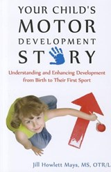 Your Child's Motor Development Story | Jill Howlett Mays |