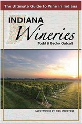 Indiana Wineries the Ultimate Guide to Wine in Indiana | Todd Outcalt |