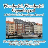 Wonderful, Wonderful Copenhagen! A Kid's Guide To Copenhagen, Denmark | John D. Weigand |