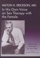 Milton H. Erickson, MD in His Own Voice on Sex Therapy With the Female