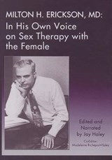 Milton H. Erickson, MD in His Own Voice on Sex Therapy With the Female |  |