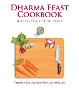 Dharma Feast Cookbook | Theresa Rogers |