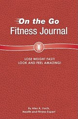 On the Go Fitness Journal | Alex A. Lluch |