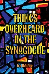 Things Overheard in the Synagogue | Ira Bedzow |