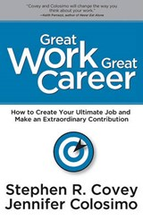 Great Work Great Career | Covey, Stephen R. ; Colosimo, Jennifer |