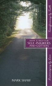 Hope & Help for Self-Injurers and Cutters | Mark E. Shaw |