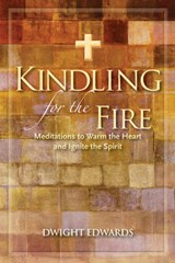 Kindling for the Fire | Dwight Edwards |