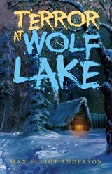 Terror at Wolf Lake | Max Elliot Anderson |