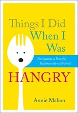 Things I Did When I Was Hangry | Annie Mahon |