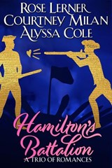 Hamilton's Battalion: A Trio of Romances | Courtney Milan ; Rose Lerner ; Alyssa Cole |