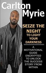 Seize the Night to Light Your Darkness | Carlton Myrie |