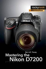 Mastering the Nikon D7200 | Darrell Young |