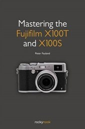 Mastering the Fujifilm X100T and X100S | Peter Fauland |