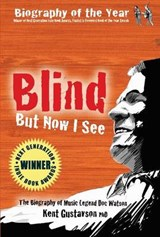 Blind But Now I See | Gustavson, Kent, Ph.D. |