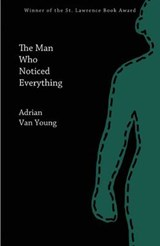The Man Who Noticed Everything | Adrian Van Young |