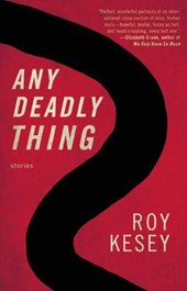 Any Deadly Thing | Roy Kesey |