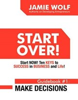 Start Over! Start Now! Ten Keys to Success in Business and Life! Guidebook # | Jamie Wolf |