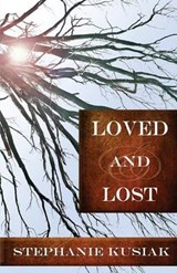 Loved and Lost | Stephanie Kusiak |