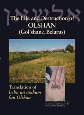 The Life and Destruction of Olshan (Gol'shany, Belarus)