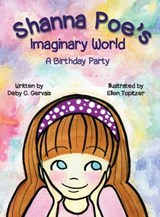 Shanna Poe's Imaginary World a Birthday Party | Deby C Gervais |
