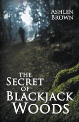 The Secret of Blackjack Woods | Ashlen Brown |