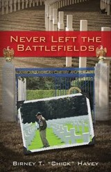 Never Left the Battlefields | Birney T. Havey |