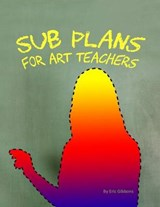 Sub Plans for Art Teachers | Eric Gibbons |
