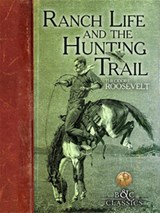Ranch Life and the Hunting Trail | Theodore Roosevelt |