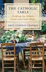 The Catholic Table | Emily Stimpson Chapman |
