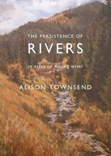 The Persistence of Rivers | Alison Townsend |