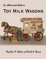 The Illustrated Guide to Toy Milk Wagons | John Gulino |