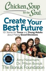 Chicken Soup for the Soul Create Your Best Future | Newmark, Amy ; Boniuk, Milton |