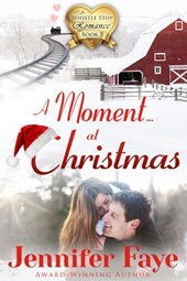 A Moment at Christmas (A Whistle Stop Romance, #5) | Jennifer Faye |