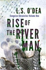 Rise of the River Man (Conguise Chronicles) | L. S. O'dea |