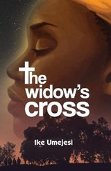 The Widowís Cross | Ike Umejesi |