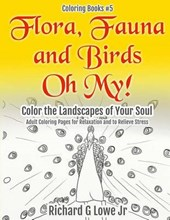 Flora, Fauna and Birds Oh My! Color the Landscapes of Your Soul