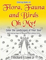 Flora, Fauna and Birds Oh My! Color the Landscapes of Your Soul | Richard G. Lowe Jr |
