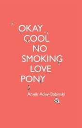 Okay Cool No Smoking Love Pony | Annik Adey-babinski |