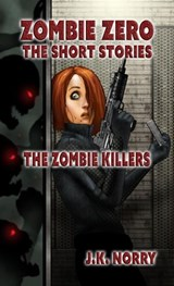 The Zombie Killers (Zombie Zero: The Short Stories, #4) | J.K. Norry |