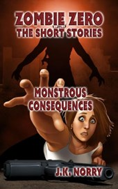 Monstrous Consequences (Zombie Zero: The Short Stories, #5)