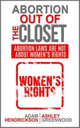 Abortion Out of the Closet | Adam Hendrickson ; Ashley Greenwood |