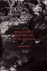 Witchcraft and Sorcery of the Balkans | Radomir Ristic |
