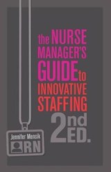 The Nurse Manager's Guide to Innovative Staffing | Mensik, Jennifer, Ph.D., R.N. |