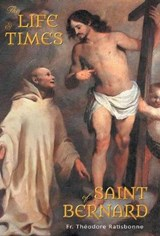 The Life and Times of Saint Bernard | Fr Theodore Ratisbonne |