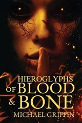 Hieroglyphs of Blood and Bone | Michael Griffin |
